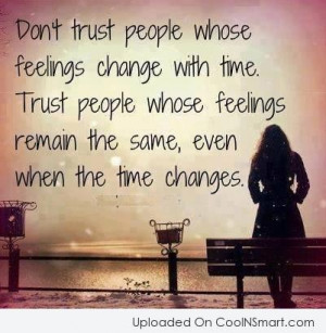 Trust Quote: Don't trust people whose feelings change with...
