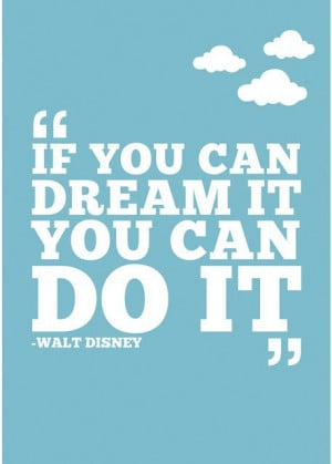 walt disney quotes if you can dream it you can do it Walt Disney ...