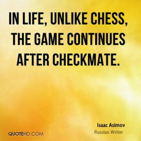 Isaac Asimov Quotes In Life Unlike Chess ~ Checkmate Quotes - Page 1 ...