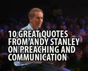 10 Great Quotes From Andy Stanley on Preaching & Communication
