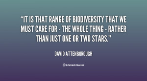 It is that range of biodiversity that we must care for - the whole ...