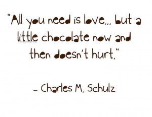 ... but a little chocolate now and then doesn't hurt....charles m. schulz