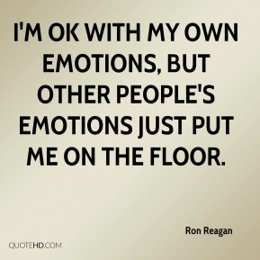 Ron Reagan - I'm OK with my own emotions, but other people's emotions ...