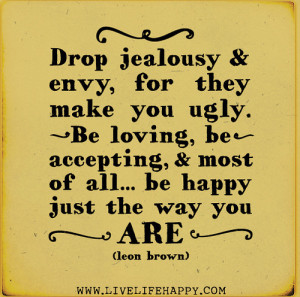 Drop jealousy & envy,for they make you ugly
