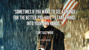 ... Clint Eastwood at Lifehack QuotesMore great quotes at http://quotes