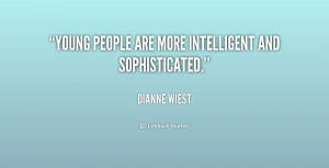 Young people are more intelligent and sophisticated.""