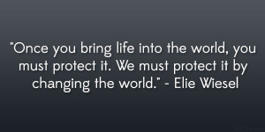 Once you bring life into the world, you must protect it. We must ...
