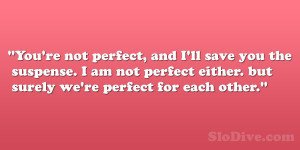 You're not perfect, and I'll save you the suspense. I am not ...