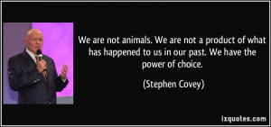 ... to us in our past. We have the power of choice. - Stephen Covey