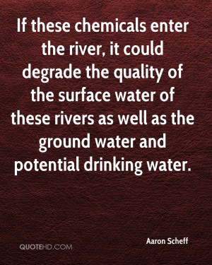 If these chemicals enter the river, it could degrade the quality of ...