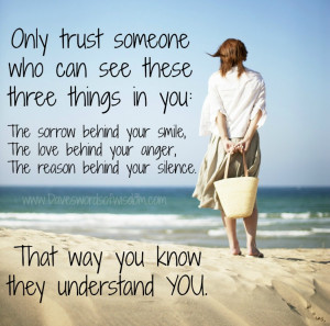 Only trust someone whocan see these three things in you. The sorrow ...