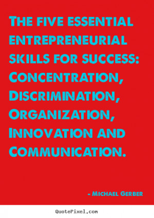 Michael Gerber Quotes - The five essential entrepreneurial skills for ...