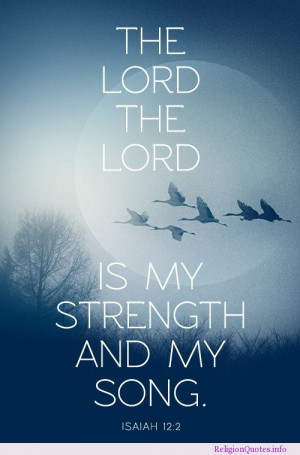 The Lord, The Lord. My strength and my song