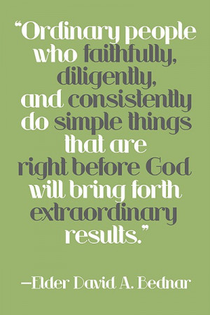 Ordinary people who faithfully, diligently, and consistently do simple ...