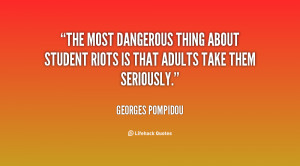 The most dangerous thing about student riots is that adults take them ...