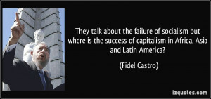 ... of capitalism in Africa, Asia and Latin America? - Fidel Castro