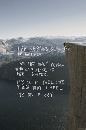 am responsible for my happiness. I am the only person who can make me ...