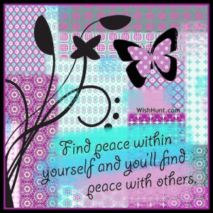 Find peace within yourself and you'll find peach with others.'