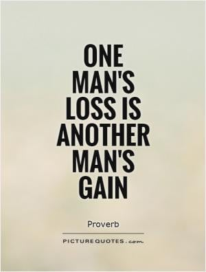 One man's loss is another man's gain