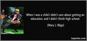 When I was a child I didn't care about getting an education, and I ...
