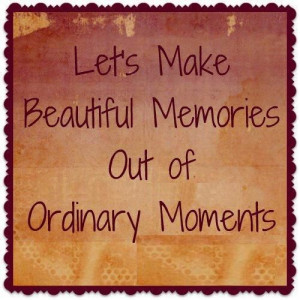 Let's Make Beautiful Memories