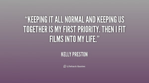 Keeping it all normal and keeping us together is my first priority ...