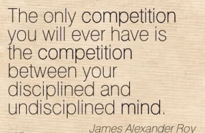 ... Between Your Disciplined And Undisciplined Mind. - James Alexander Roy