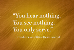 """You hear nothing. You see nothing. You only serve."""" – Freddie ..."""