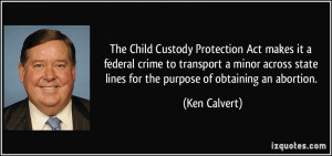 The Child Custody Protection Act makes it a federal crime to transport ...