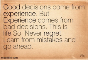 ... But Experience Comes From Bad Decisions This Is Life So Never Regret