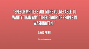 Speech writers are more vulnerable to vanity than any other group of ...