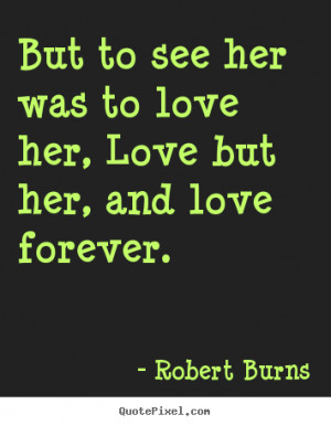 ... quote - But to see her was to love her, love but her, and love forever