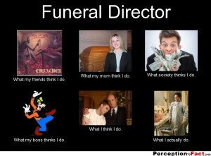 frabz-Funeral-Director-What-my-friends-think-I-do-What-my-mom-think-I ...