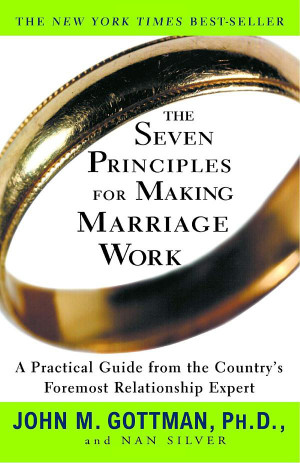 The Seven Principles for Making Marriage Work: A Practical Guide from ...