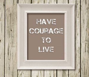 Have courage to live Quote Print Printable Instant Download Poster ...