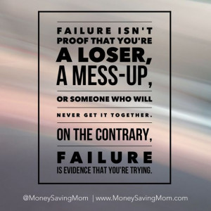 Failure isn't proof that you're a loser... - Money Saving Mom®