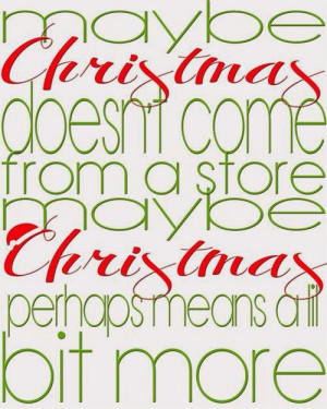 Maybe Christmas Doesn't Come From A Store Maybe Christmas Perhaps ...