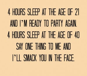 Hours Sleep At The Age Of 21 And I'm Ready To Party Again ...