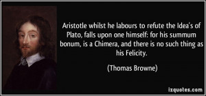 Aristotle whilst he labours to refute the Idea's of Plato, falls upon ...
