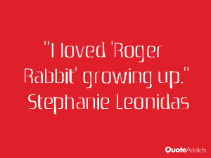 stephanie leonidas quotes i loved roger rabbit growing up stephanie