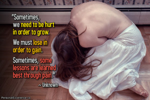 """... . Sometimes, some lessons are learned best through pain."""" ~ Unknown"""