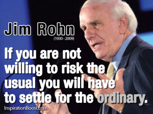 ... the usual you will have to settle for the ordinary. Jim Rohn Quotes