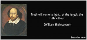 ... to light... at the length, the truth will out. - William Shakespeare