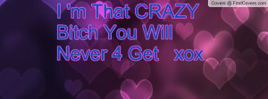 That CRAZY Bitch You Will Never 4 Profile Facebook Covers