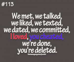 ... dated, we committed, I loved, you cheated, we're done, you're deleted