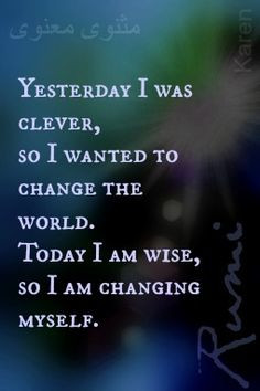 Rumi Quotes Yesterday I Was Clever Yesterday i was clever,