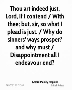 Thou art indeed just, Lord, if I contend / With thee; but, sir, so ...