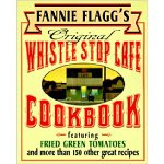 Fannie Flagg's Original Whistle Stop Cafe Cookbook: Featuring : Fried ...