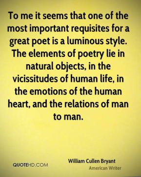 William Cullen Bryant - To me it seems that one of the most important ...