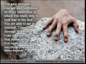 – You gain strength, courage, and confidence by every experience ...